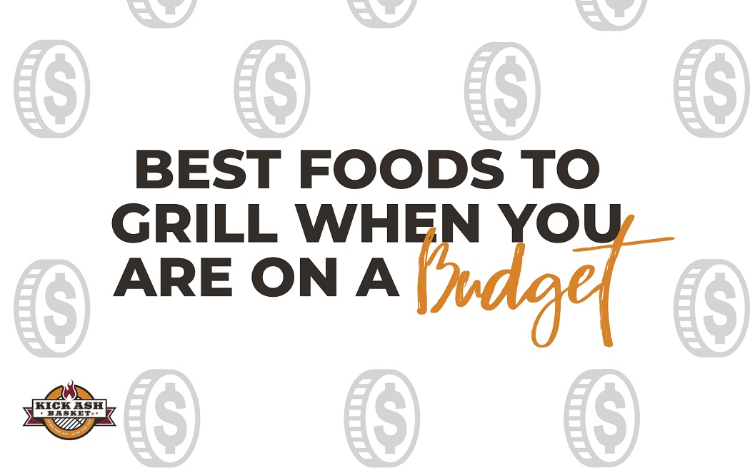 Best Foods to Grill When You Are On a Budget