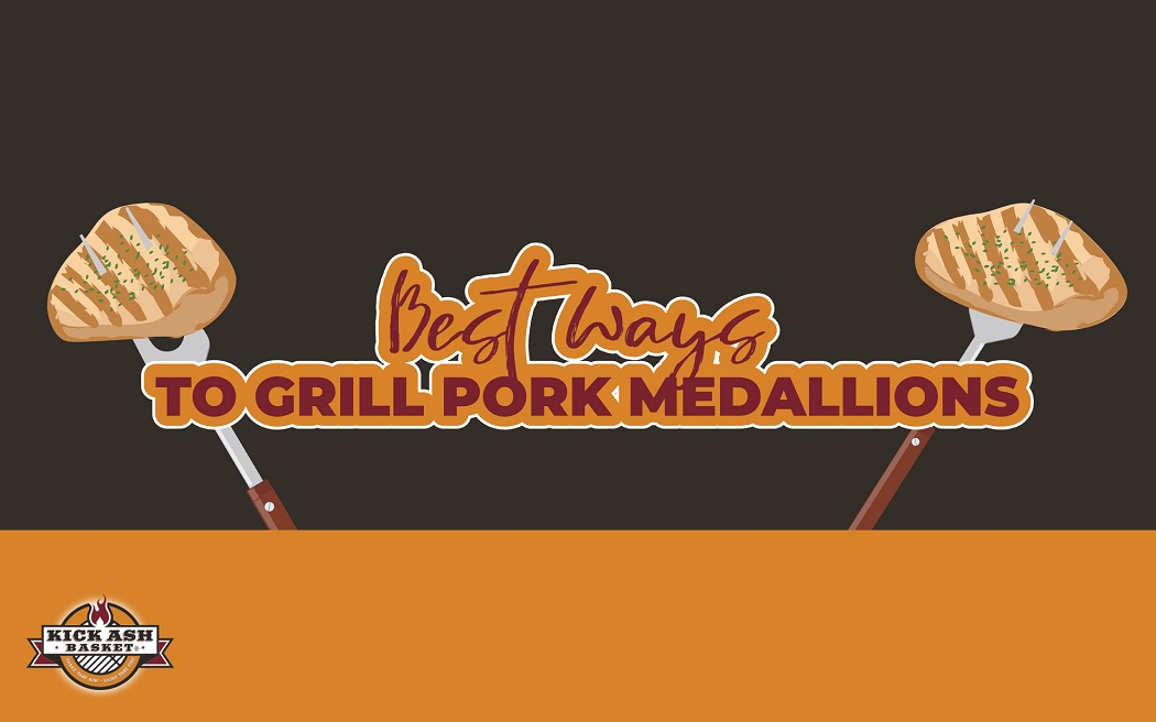 Best Ways to Grill Pork Medallions