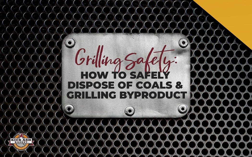 Grilling Safety: How to Safely Dispose of Coals and Grilling Byproduct