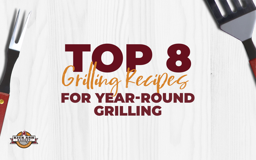 Top 8 Grilling Recipes for Year-Round Grilling